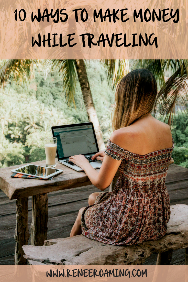 How-to-make-money-while-traveling-the-world-Renee-Roaming-Pinterest