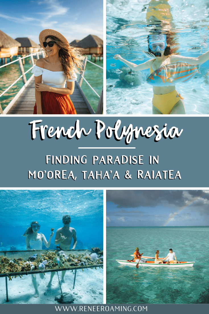 French Polynesia Finding Paradise in Mo'orea, Taha'a, and Raiatea - Renee Roaming