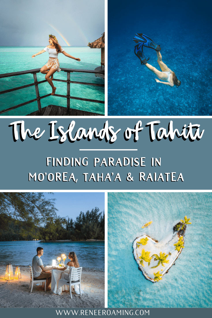 The Islands of Tahiti Finding Paradise in Mo'orea, Taha'a, and Raiatea - Renee Roaming
